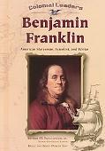 Benjamin Franklin American Statesman, Scientist, and Writer