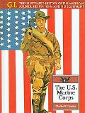 U. S. Marine Corps The Illustrated History of the American Soldier, His Uniform and His Equi...