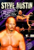 Steve Austin The Story of the Wrestler They Call