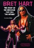 Bret Hart The Story of the Wrestler They Call