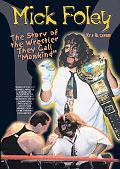 Mick Foley The Story of the Wrestler They Call