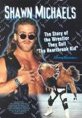 Shawn Michaels The Story of the Wrestler They Call