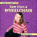 Sam Uses A Wheelchair