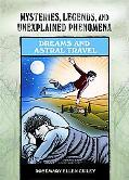 Dreams and Astral Travel (Mysteries, Legends, and Unexplained Phenomena)