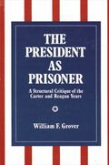 President As Prisoner A Structural Critique of the Carter and Reagan Years