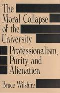 Moral Collapse of the University Professionalism, Purity, and Alienation