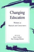 Changing Education: Women As Radicals and Conservators (Suny Series, Feminist Theory in Educ...