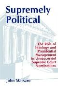 Supremely Political The Role of Ideology and Presidential Management in Unsuccessful Supreme...