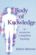 Body of Knowledge An Introduction to Body Mind Psychology