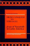 From Conquest to Struggle Jesus of Nazareth in Latin America