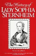History of Lady Sophie Sternheim Extracted by a Woman Friend of the Same from Original Docum...