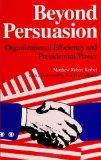 Beyond Persuasion: Organizational Efficiency and Presidential Power (SUNY Series in the Pres...
