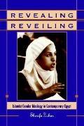 Revealing Reveiling Islamist Gender Ideology in Contemporary Egypt