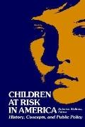 Children at Risk in America History, Concepts, and Public Policy
