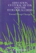Education, Cultural Myths, and the Ecological Crisis Toward Deep Changes