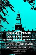 Cold War and Academic Governance The Lattimore Case at Johns Hopkins