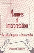 Manners of Interpretation The Ends of Argument in Literary Studies