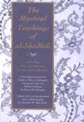 Mystical Teachings of Al-Shadhili Including His Life, Prayers, Letters, and Followers