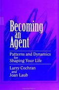 Becoming an Agent Patterns and Dynamics for Shaping Your Life