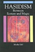 Hasidism Between Ecstasy and Magic