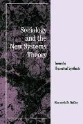 Sociology and the New Systems Theory Toward a Theoretical Synthesis