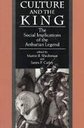 Culture and the King The Social Implications of the Arthurian Legend