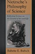 Nietzsche's Philosophy of Science Reflecting Science on the Ground of Art and Life