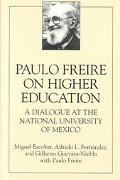 Paulo Freire on Higher Education A Dialogue at the National University of Mexico