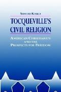 Tocqueville's Civil Religion American Christianity and the Prospects for Freedom