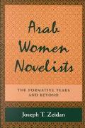 Arab Women Novelists The Formative Years and Beyond