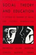 Social Theory and Education A Critique of Theories of Social and Cultural Reproduction