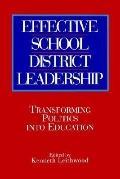 Effective School District Leadership Transforming Politics into Education