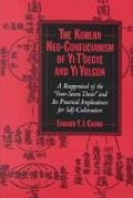 Korean Neo-Confucianism of Yi Toegye and Yi Yulgok A Reappraisal of the