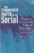 Fragmented World of the Social Essays in Social and Political Philosophy