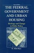 Federal Government and Urban Housing Ideology and Change in Public Policy