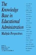 Knowledge Base in Educational Administration Multiple Perspectives