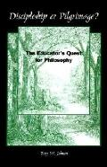 Discipleship or Pilgrimage? The Educator's Quest for Philosophy