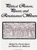 Political Rhetoric, Power, and Renaissance Women (S U N Y Series in Speech Communication)