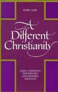 A Different Christianity: Early Christian Esotericism and Modern Thought - Robin Amis - Pape...