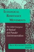 Ecological Resistance Movements The Global Emergence of Radical and Popular Environmentalism