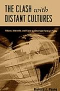 Clash With Distant Cultures Values, Interests, and Force in American Foreign Policy