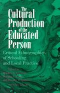 Cultural Production of the Educated Person Critical Ethnographiew of Schooling and Local Pra...