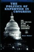 Politics of Expertise in Congress The Rise and Fall of the Office of Technology Assessment