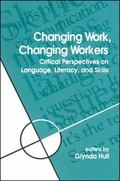 Changing Work, Changing Workers Critical Perspectives on Language, Literacy, and Skills
