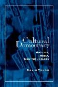 Cultural Democracy Politics, Media, New Technology