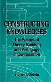 Constructing Knowledges: The Politics of Theory-Building and Pedagogy in Composition