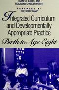 Integrated Curriculum and Developmentally Appropriate Practice Birth to Age Eight