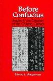 Before Confucius: Studies in the Creation of the Chinese Classics (S U N Y Series in Chinese...