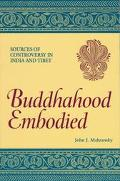 Buddhahood Embodied Sources of Controversy in India and Tibet