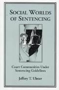 Social Worlds of Sentencing Court Communities Under Sentencing Guidelines